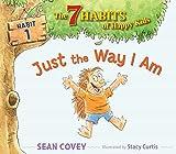 Just the Way I Am: Habit 1 (The 7 Habits of Happy Kids)