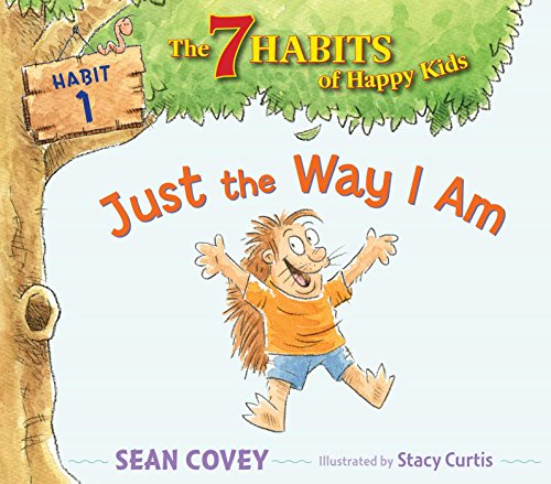 Just the Way I Am: Habit 1 (The 7 Habits of Happy Kids)