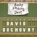 Bucky F*cking Dent: A Novel Audiobook by David Duchovny Narrated by David Duchovny