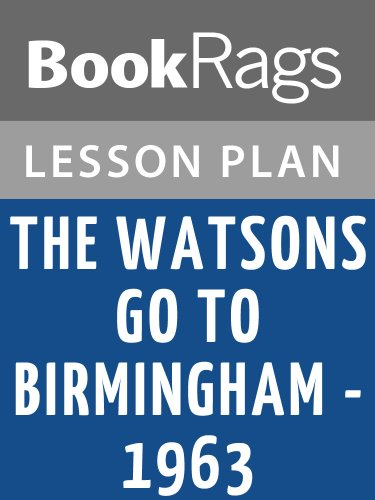 Lesson Plans The Watsons Go to Birmingham-1963 (Author Of The Watsons Go To Birmingham 1963)