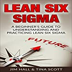 Lean Six Sigma: A Beginner's Guide to Understanding and Practicing Lean Six Sigma | Tina Scott,Jim Hall