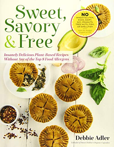 Sweet, Savory, and Free: Insanely Delicious Plant-Based Recipes without Any of the Top 8 Food ()