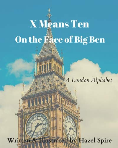 X Means Ten on the Face of Big Ben: A London Alphabet
