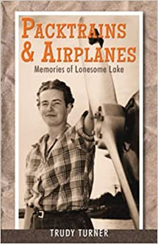 Book Packtrains & Airplanes: Memories of Lonesome Lake by Trudy Turner (2012-05-05)