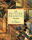 The Picture Framing Course (The Decorative Arts Series)