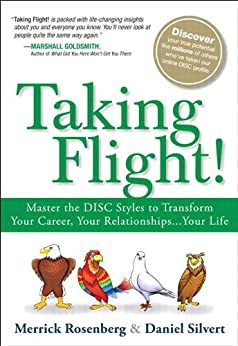 Taking Flight!: Master the DISC Styles to Transform Your Career, Your Relationships...Your Life by [Rosenberg, Merrick, Silvert, Daniel]
