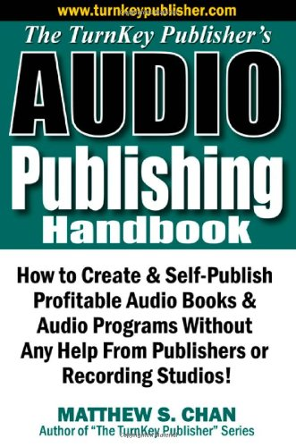 The TurnKey Publisher's Audio Publishing Handbook: How to Create & Self-Publish Profitable Audio Books & Audio Programs Without Any Help From Publishers or Recording Studios! by Brand: Ascend Beyond Publishing