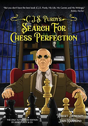 C.J.S. Purdy's Search for Chess Perfection: The Godfather of Chess Instruction Across the 64 Squares