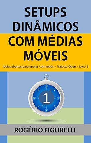 Setups Dinâmicos com Médias Móveis: Ideias abertas para operar com robôs (Trajecta Open Livro 1)