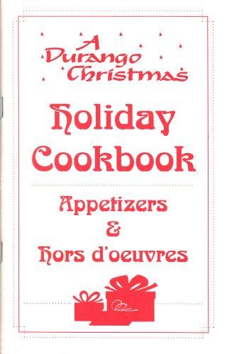 A Durango Christmas Holiday Cookbook (Appetizers & Hors D'oeuvres) (Recipes Oeuvres D Christmas Hors)