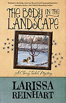 The Body in the Landscape (A Cherry Tucker Mystery Book 5) by [Reinhart, Larissa]
