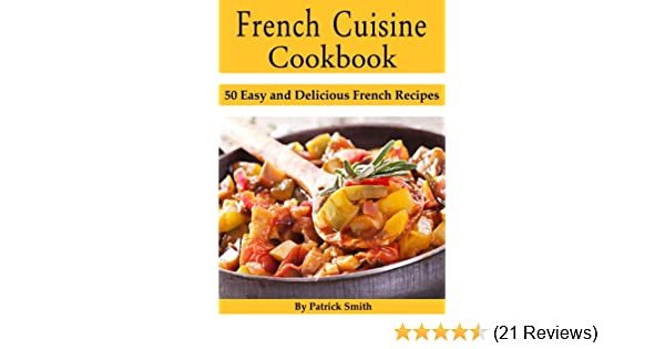 French Cuisine Cookbook Easy And Delicious French Recipes - Cuisines smith