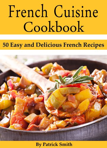 French cuisine cookbook 50 easy and delicious french recipes french cuisine cookbook 50 easy and delicious french recipes french cooking french recipes forumfinder Image collections
