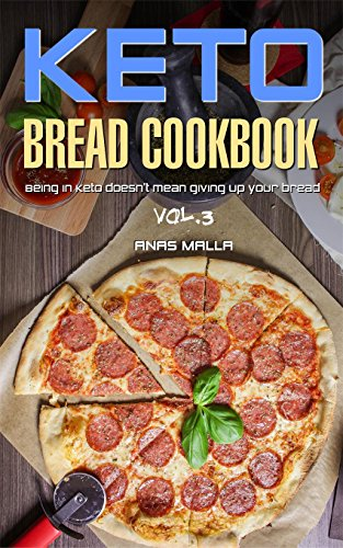 Ketogenic Bread: 25 Low Carb Cookbook Recipes for Keto, Gluten Free Easy Recipes for Ketogenic & Paleo Diets: Bread, Muffin, Waffle, Breadsticks, Pizza ... Loss, Delicious & Easy for Beginners 3) by Anas Malla