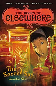 The Second Spy: The Books of Elsewhere: Volume 3 by [West, Jacqueline]
