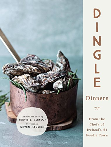 Dingle Dinners: From the Chefs of Ireland's #1 Foodie Town by Trevis Gleason