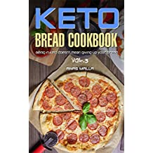 Ketogenic Bread: 25 Low Carb Cookbook Recipes for Keto, Gluten Free Easy Recipes for Ketogenic & Paleo Diets: Bread, Muffin, Waffle, Breadsticks, Pizza ... Loss, Delicious & Easy for Beginners 3)