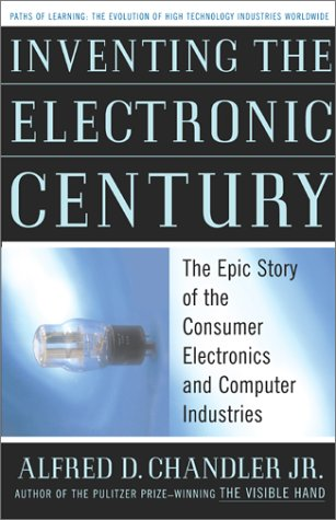 Inventing the Electronic Century: The Epic Story of the Consumer Electronics and Computer Industries