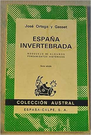 ESPAÑA INVERTEBRADA. Bosquejo de algunos pensamientos históricos ...