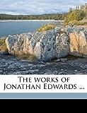 The Works of Jonathan Edwards, Tryon Edwards and Jonathan Edwards, 1174972300