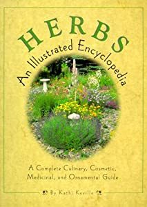 Herbs: An Illustrated Encyclopedia: A Complete Culinary, Cosmetic, Medicinal, and  Ornamental Guide