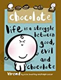 Chocolate-Life is A Struggle Between Good, Evil and Chocolate