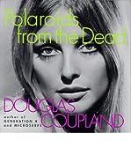 Polaroids from the Dead, Douglas Coupland, 0006480691