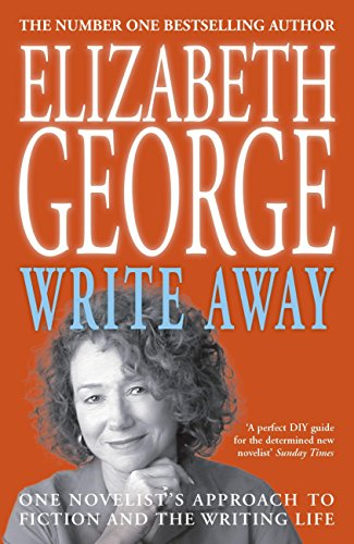 Write Away: One Novelist's Approach To Fiction and the Writing Life: One Novelist's Approach To Fiction and the Writing Life by [George, Elizabeth]