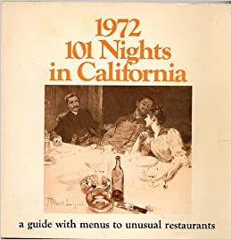 101 Nights in California; a Guide with Menus to Unusual Restaurants - 1972 Edition