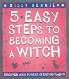 Five Easy Steps to Becoming Witch, Gilly Sergiev, 0007102216