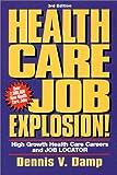 Health Care Job Explosion!, Dennis V. Damp, 0943641209