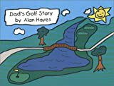 Dad's Golf Story, Alan Hayes, 0615114245