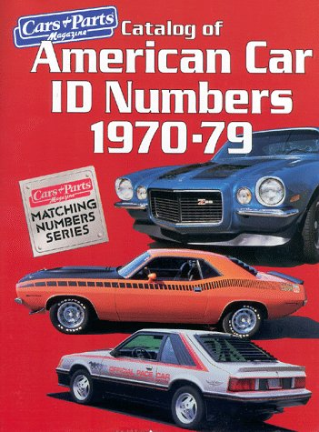 Catalog of American Car I.D. Numbers 1970-79 (CARS & PARTS MAGAZINE MATCHING NUMBERS -