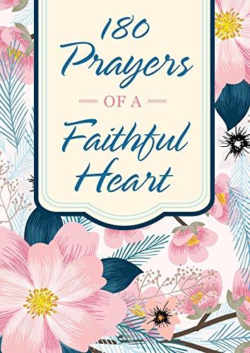 180 Prayers of a Faithful Heart: Devotional Prayers Inspired by Ephesians - Faithful Heart
