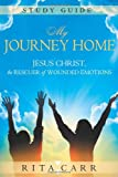 My Journey Home Study Guide, Rita Carr, 1621363341