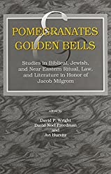 Pomegranates and Golden Bells: Studies in Biblical, Jewish, and Near Eastern Ritual, Law and Literature in Honor of Jacob Milgrom