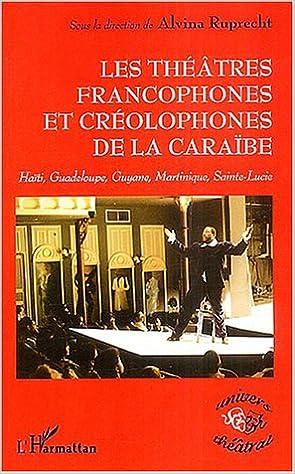 Read Online Les théâtres francophones et créolophones de la Caraïbe : Haïti, Gudeloupe, Guyane, Martinique, Sainte-Lucie epub pdf