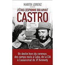 J'étais l'espionne qui aimait Castro: Un destin hors du commun, des camps nazis à Cuba, de la CIA à l'assassinat de Kennedy
