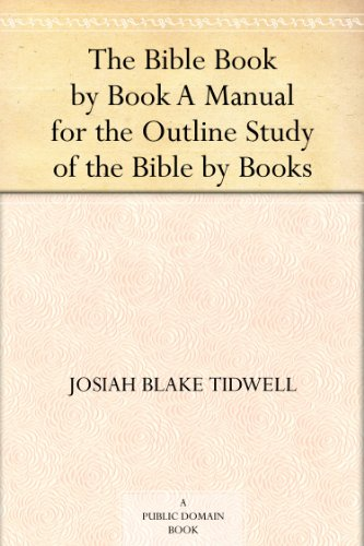 The Bible Book by Book A Manual for the Outline Study of the Bible by Books