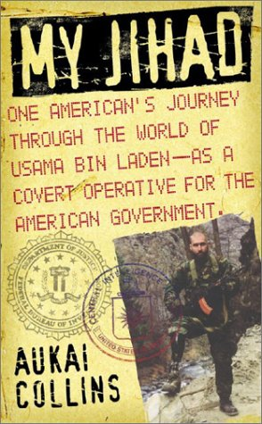 My Jihad: One American's Journey Through the World of Usama Bin Laden--as a Covert Operative for the American Government