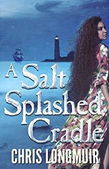 A Salt Splashed Cradle by [Longmuir, Chris]