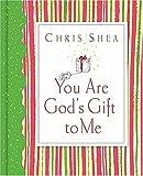 You Are God's Gift to Me, Chris Shea, 1404101462