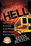 A Field Trip to Hell: Experience the 30 Torments of Hell Firsthand Without Having to Stay for Eternity