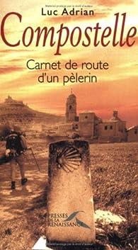 Compostelle : Carnet de route d'un pèlerin par Luc Adrian