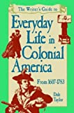 Everyday Life in Colonial America, Dale Taylor, 1582971773