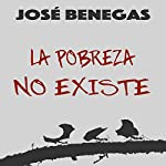 La Pobreza No Existe [Poverty Does Not Exist] | Jose Benegas