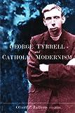 George Tyrrell and Catholic Modernism, Oliver P. Rafferty, 184682236X