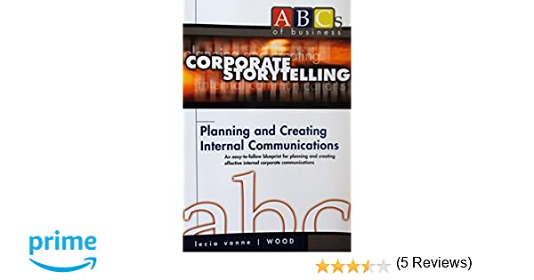 Corporate storytelling planning and creating internal corporate storytelling planning and creating internal communications lecia vonne wood 9780971498815 amazon books fandeluxe Choice Image