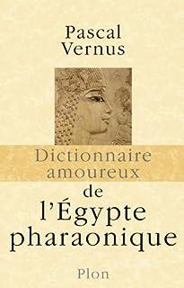 Dictionnaire amoureux de l'Egypte pharaonique, Vernus, Pascal