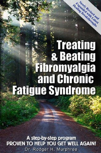 By Rodger H. Murphree Treating & Beating Fibromyalgia and Chronic Fatigue Syndrome: a step-by-step program proven to help (3rd) [Paperback]